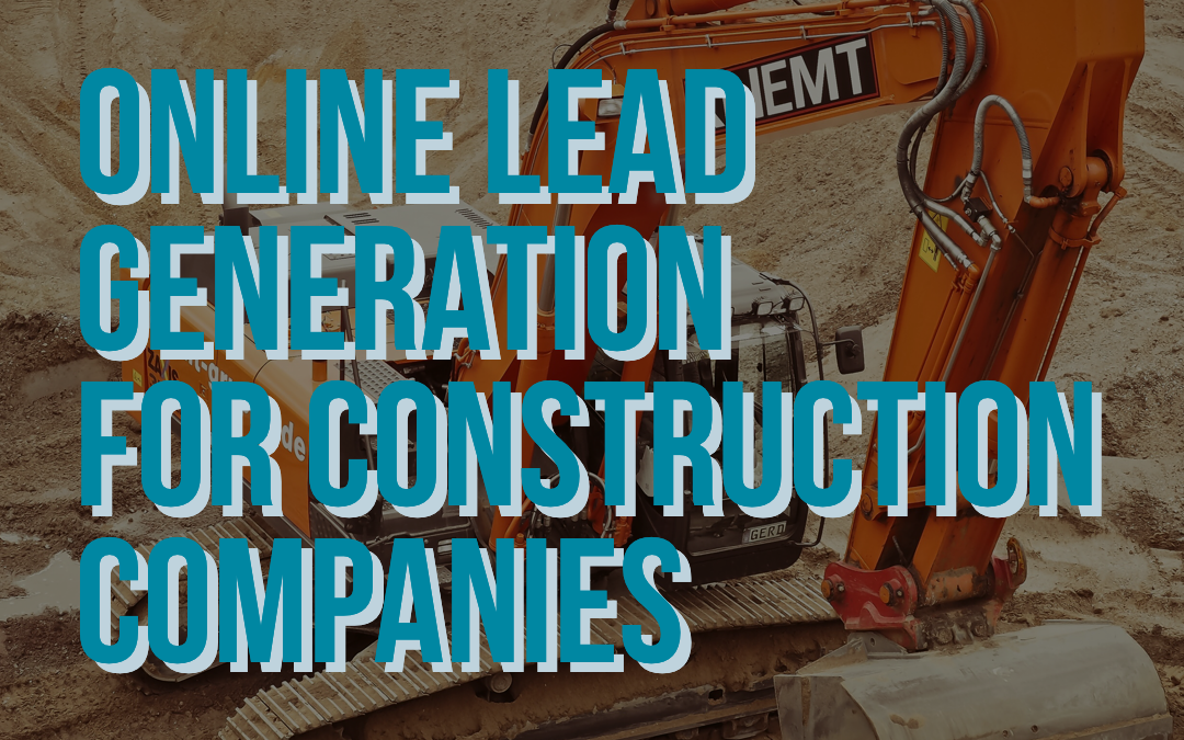 Top Methods for Online Lead Generation for Construction Companies