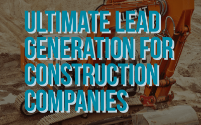 The Ultimate Guide to Lead Generation for Construction Companies
